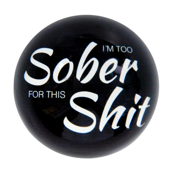 Quote Paperweight - Too Sober - Annabel Trends