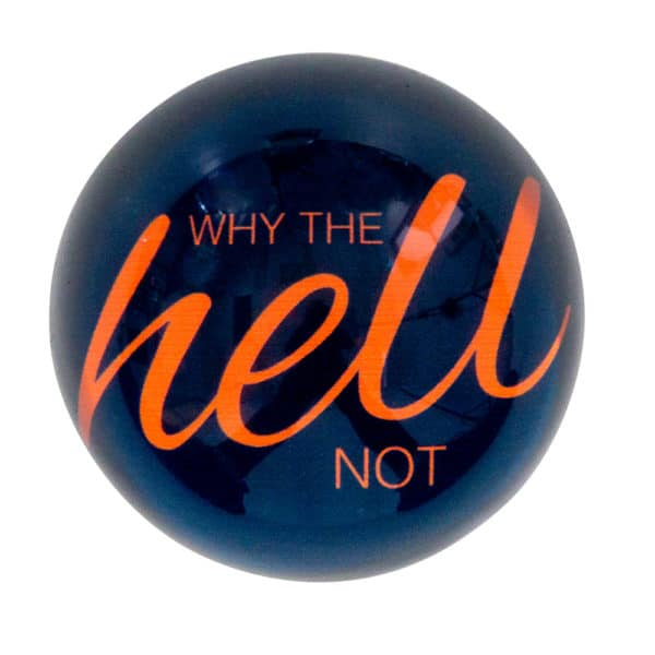Quote Paperweight - Why the hell not - Annabel Trends